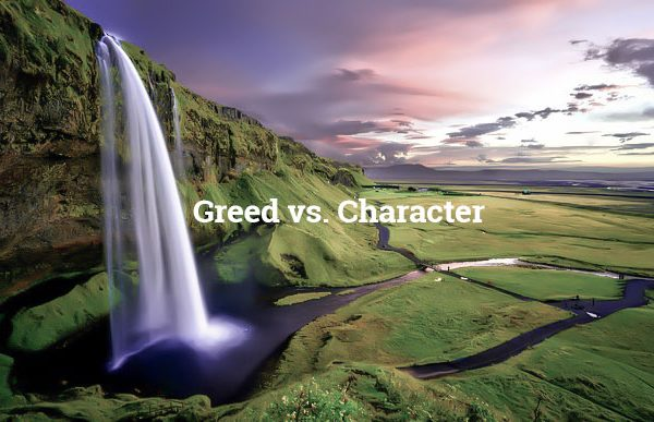 Do Unto Others: Greed vs. Character